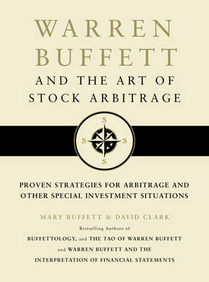 Warren Buffett and the Art of Stock Arbitrage: Proven Strategies for Arbitrage and Other Special Investment Situations (Hardback)