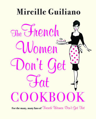 The French Women Don't Get Fat Cookbook (Paperback)