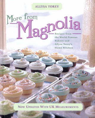 More From Magnolia: Recipes from the World Famous Bakery and Allysa Torey's Home Kitchen (Hardback)