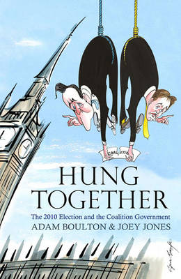 Hung Together: The 2010 Election and the Coalition Government (Hardback)