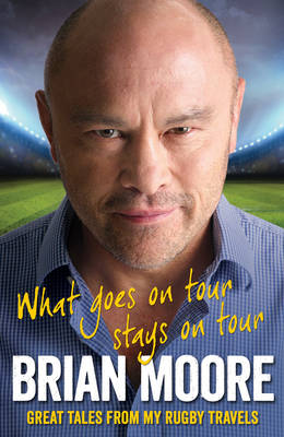 What Goes on Tour Stays on Tour: Great Tales from My Rugby Travels (Hardback)