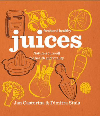 Fresh & Healthy: Juices: Nature's Cure-all for Health and Vitality (Hardback)