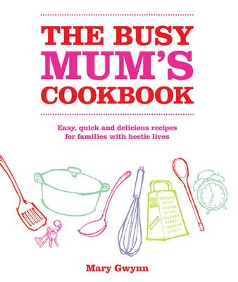 The Busy Mum's Cookbook (Hardback)