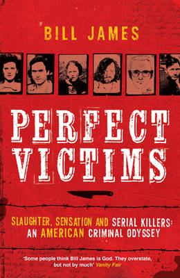 Perfect Victims: Slaughter, Sensation and Serial Killers: An American Criminal Odyssey (Paperback)