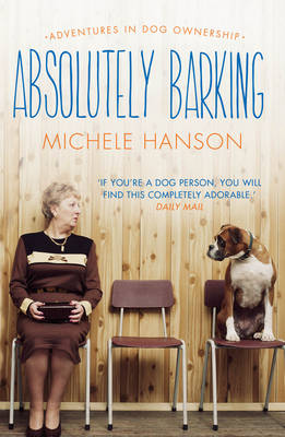 Absolutely Barking: Adventures in Dog Ownership (Paperback)