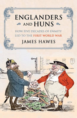 Englanders and Huns: The Culture-Clash which Led to the First World War (Hardback)