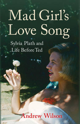 Mad Girl's Love Song: Sylvia Plath and Life Before Ted (Hardback)