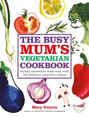 The Busy Mum's Vegetarian Cookbook (Hardback)