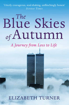 The Blue Skies of Autumn: A Journey from Loss to Life and Finding a Way out of Grief (Paperback)