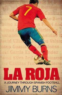La Roja: a Journey Through Spanish Football (Hardback)