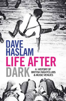 Life After Dark: A History of British Nightclubs & Music Venues (Paperback)