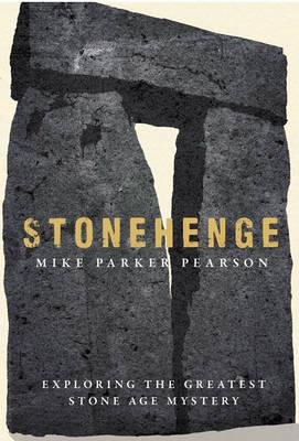 Stonehenge: Exploring the greatest Stone Age mystery (Hardback)