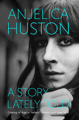 A Story Lately Told: Coming of Age in London, Ireland and New York (Hardback)