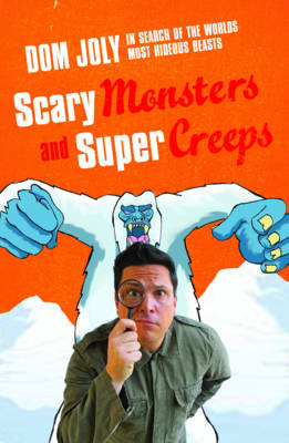 Scary Monsters and Super Creeps: In Search of the World's Most Hideous Beasts (Paperback)