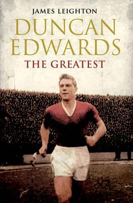Duncan Edwards: The Greatest (Hardback)