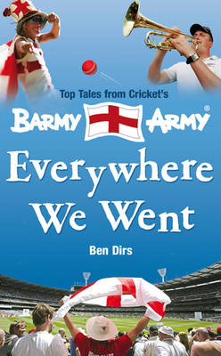 Everywhere We Went: Top Tales from Cricket's Barmy Army (Hardback)