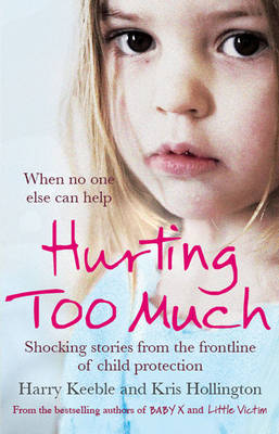Hurting Too Much: Shocking Stories from the Frontline of Child Protection (Paperback)