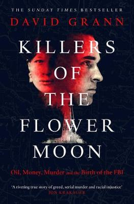 Killers of the Flower Moon: Oil, Money, Murder and the Birth of the FBI (Paperback)