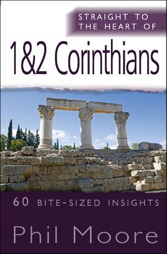 Straight to the Heart of 1 & 2 Corinthians: 60 bite-sized insights - Straight to the Heart series (Paperback)