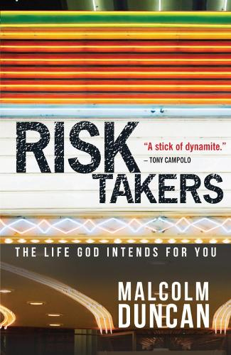 Risk Takers: The life God intends for you (Paperback)