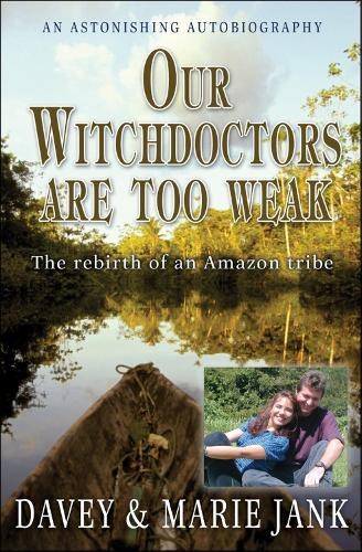 Our Witchdoctors are too Weak: The rebirth of an Amazon tribe (Paperback)