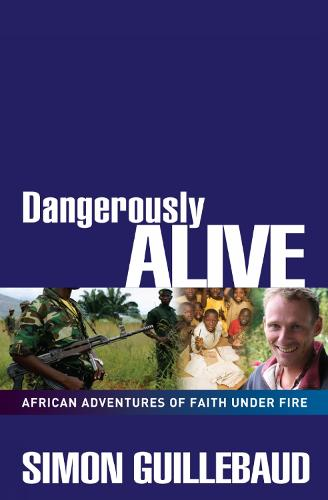 Dangerously Alive: African adventures of faith under fire (Paperback)