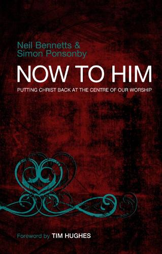 Now To Him: Putting Christ back at the centre of our worship (Paperback)