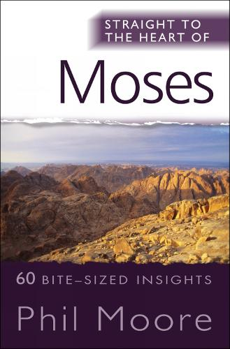 Straight to the Heart of Moses: 60 bite-sized insights - The Straight to the Heart Series (Paperback)