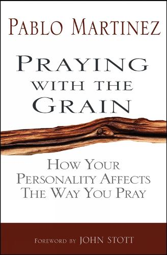 Praying with the Grain: How your personality affects the way you pray (Paperback)