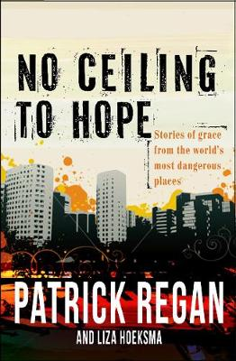 No Ceiling to Hope: Stories of grace from the world's most dangerous places (Paperback)