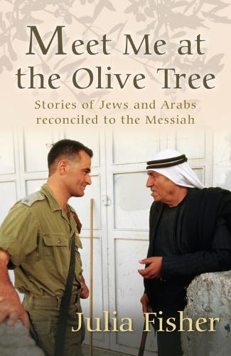 Meet Me at the Olive Tree: Stories of Jews and Arabs reconciled to the Messiah (Paperback)