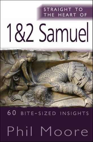 Straight to the Heart of 1&2 Samuel: 60 bite-sized insights - The Straight to the Heart Series (Paperback)