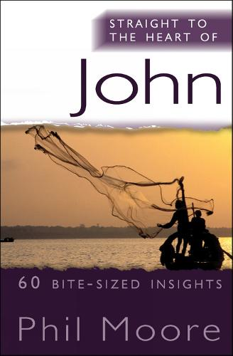 Straight to the Heart of John: 60 bite-sized insights - Straight to the Heart series (Paperback)