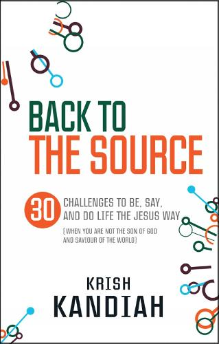 Back to the Source: 30 challenges to be, say and do life the Jesus way...when you are not the Son of God and Saviour of the World (Paperback)
