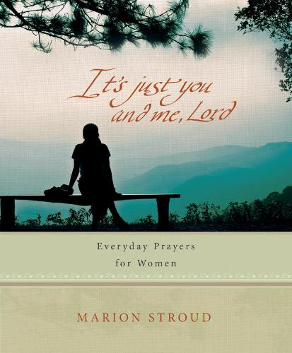 It's Just You and Me, Lord: Everyday prayers for women (Hardback)