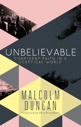 Unbelievable: Confident faith in a sceptical world (Paperback)