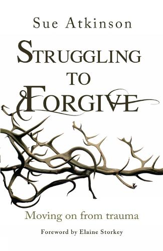 Struggling to Forgive: Moving on from trauma (Paperback)