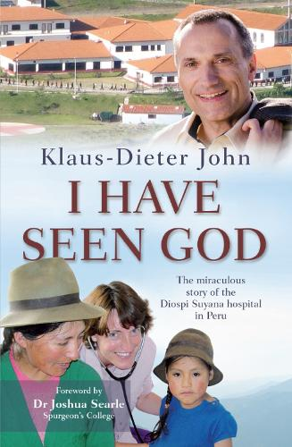 I Have Seen God: The miraculous story of the Diospi Suyana Hospital in Peru (Paperback)