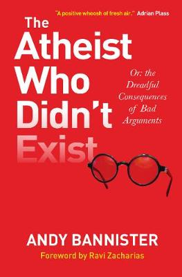 The Atheist Who Didn't Exist: Or the dreadful consequences of bad arguments (Paperback)
