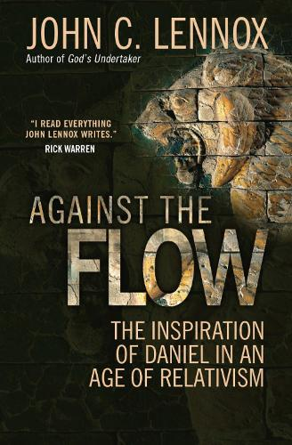 Against the Flow: The inspiration of Daniel in an age of relativism (Paperback)