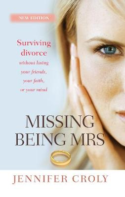 Missing Being Mrs: Surviving divorce without losing your friends, your faith, or your mind (Paperback)
