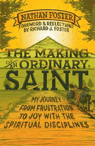 The Making of an Ordinary Saint: My journey from frustration to joy with the spiritual disciplines (Paperback)