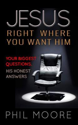 Jesus, Right Where You Want Him: Your biggest questions. His honest answers (Paperback)