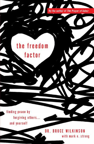 The Freedom Factor: Finding peace by forgiving others... and yourself (Paperback)