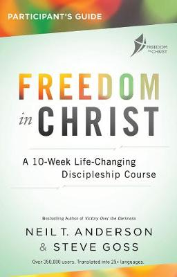 Freedom in Christ: A 13-week course for every Christian - Freedom in Christ Course (Paperback)