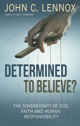 Cover Determined to Believe?: The Sovereignty of God, Freedom, Faith and Human