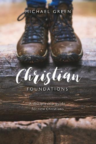 Christian Foundations: A discipleship guide for new Christians (Paperback)