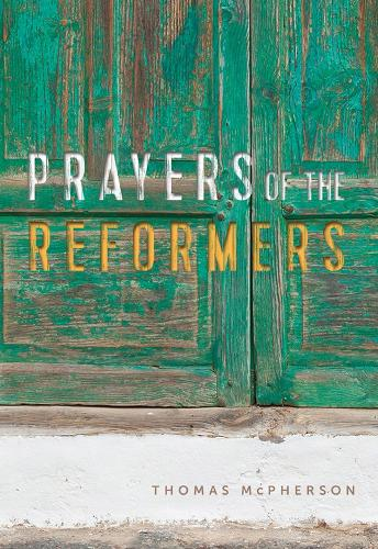 Prayers of the Reformers (Paperback)