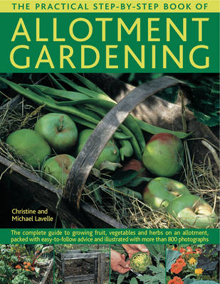 The Practical Step-by-Step Book of Allotment Gardening: The Complete Guide to Growing Fruit, Vegetables and Herbs on an Allotment, Packed with Easy-to-follow Advice and Illustrated with More Than 800 Photographs (Paperback)