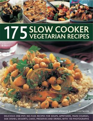 175 Slow Cooker Vegetarian Recipes: Delicious One-pot, No-fuss Recipes for Soups, Appetizers, Main Courses, Side Dishes, Desserts, Cakes, Preserves and Drinks, with 150 Photographs (Hardback)